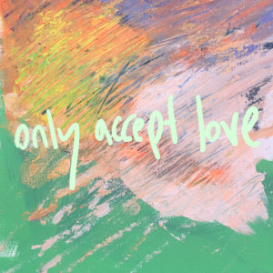Only Accept Love (2021 / SINGLE)